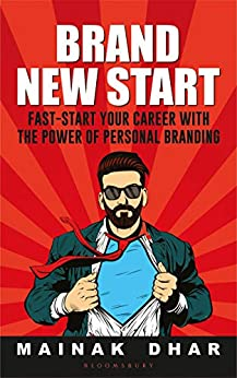 Brand New Start: Fast-Start Your Career with the Power of Personal Branding by [Mainak Dhar]