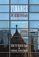 Finance, a Christian Perspective: From the Medieval Bank to Financial Globalization