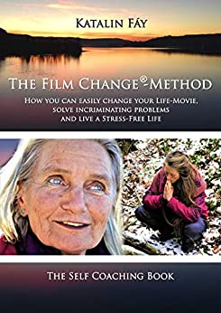 The Film Change®- Method: How you can easily change your life movie and solve incriminating problems and live a stress-free life by [Katalin Fáy, Diego Ruiz Hidalgo, Veronica Stapleton, Moni Gugger]