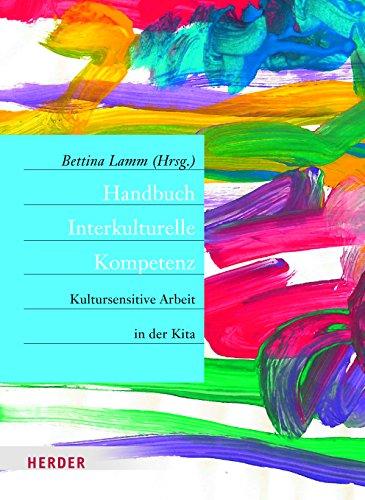 Handbuch Interkulturelle Kompetenz: Kultursensitive Arbeit in der Kita