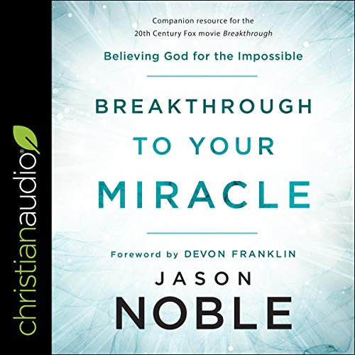 Breakthrough to Your Miracle Audiobook By Jason Noble,                                                                                        DeVon Franklin - foreword cover art