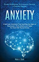 Anxiety: A Self-help Workbook That Identifies the Signs of Depression, Panic Attacks and Helps You Deal With Social Anxiety (Proven Mindfulness Techniques to Develop a Peaceful Mindset)