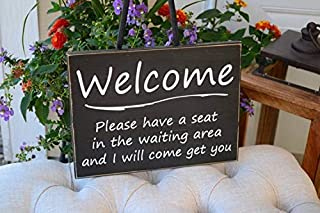 Welcome Please Have a seat in The Waiting Area and I Will Come get You 10x7.5 Solid Wood Sign Choose Color & Hanger