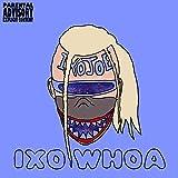 Ixo Whoa [Explicit]