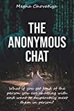 The Anonymous Chat: What if you get fond of the person you are chatting with and want to desperately meet him or her in person? (English Edition)