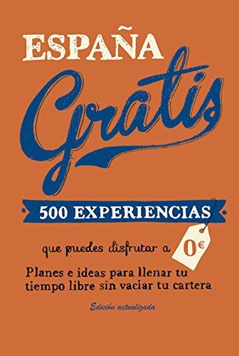 España gratis: 500 Experiencias que puedes disfrutar a 0 euros. Planes e ideas para llenar tu tiempo libre sin vaciar tu cartera (Viajeros)