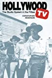 Hollywood TV: The Studio System in the Fifties (Texas Film and Media...