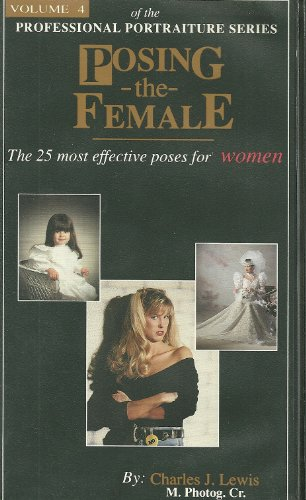 Professional Portrature Series Volume 4 -Posing the Female: the 25 Most Efective Poses for Women