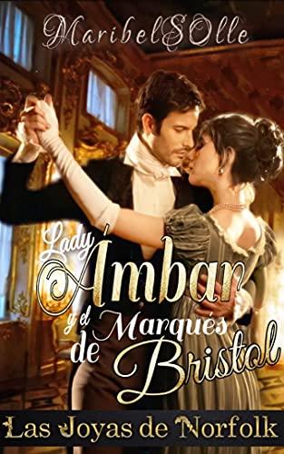 Lady Ámbar y el Marqués de Bristol (Las Joyas de Norfolk nº 1) de Maria Isabel Salsench Ollé