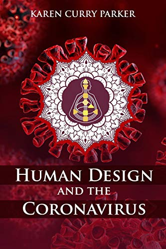 Human Design and the Coronavirus: The energy blueprint of the Coronavirus (COVID-19) Pandemic of 2020 (English Edition)