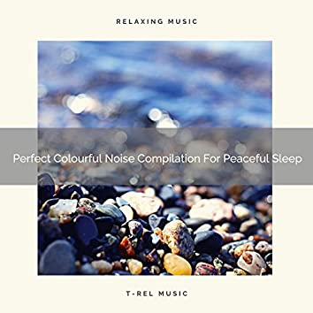 Perfect Colourful Noise Compilation For Peaceful Sleep
