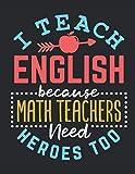 I Teach English Because Math Teachers Need Heroes Too: English Teacher Planner, 2021-2022 Academic Year Calendar Organizer, Teachers Weekly Lesson Plan and Agenda (July - June), Appreciation Gift