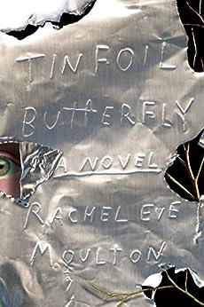 Tinfoil Butterfly: A Novel by [Rachel Eve Moulton]