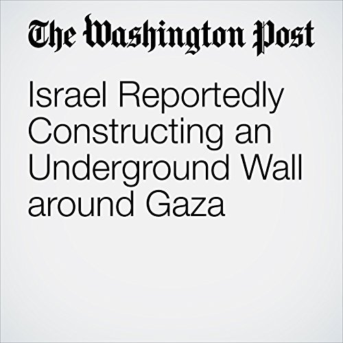 Israel Reportedly Constructing an Underground Wall around Gaza cover art