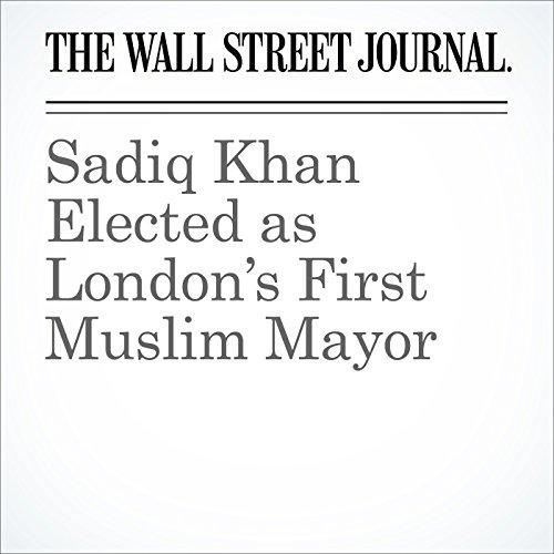 Sadiq Khan Elected as London's First Muslim Mayor cover art
