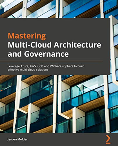 Mastering Multi-Cloud Architecture and Governance: Leverage Azure, AWS, GCP, and VMWare vSphere to build effective multi-cloud solutions (English Edition)