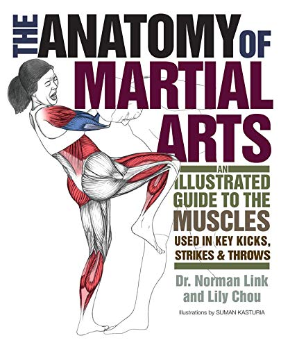 The Anatomy of Martial Arts: An Illustrated Guide to the Muscles Used for Each Strike, Kick, and Throw (English Edition)