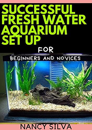 Successful fresh Water Aquarium set up for Beginners and Novices (English Edition)