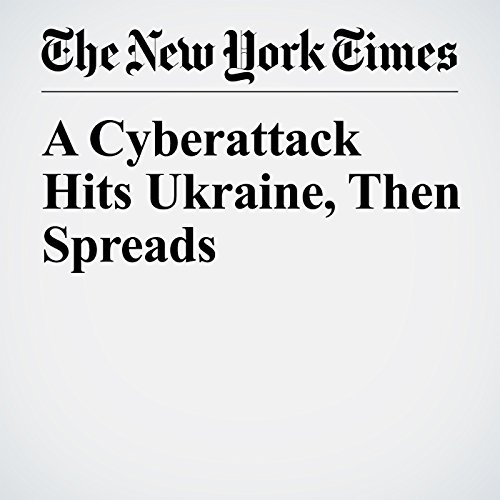 A Cyberattack Hits Ukraine, Then Spreads copertina