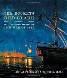 The Rockets' Red Glare: An Illustrated History of the War of 1812 (Johns Hopkins Books on the War of 1812)
