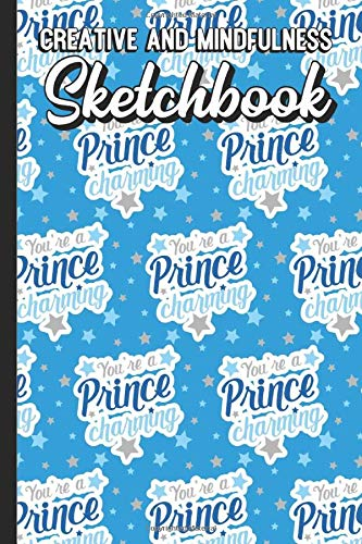 Creative and Mindfulness Sketchbook: Youre A Prince Chaming Text Art Design with Stars on Blue Cover Design. Perfect Gift for Boys Girls and Adults of All Ages.