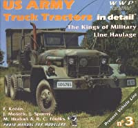US Army Truck Tractors in Detail - the Kings of Military Line Haulage