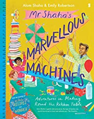 Mr Shaha's Marvellous Machines: adventures in making round the kitchen table