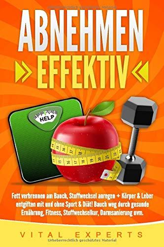 Abnehmen: Effektiv Fett verbrennen am Bauch, Stoffwechsel anregen + Körper & Leber entgiften mit und ohne Sport & Diät! Bauch weg durch gesunde Ernährung, Fitness, Stoffwechselkur, Darmsanierung uvm.