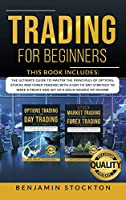 Trading for Beginners: 2 Books in 1: The Ultimate Guide to Master the Principles of Options, Stocks and Forex Trading With a Day to Day Strategy to Make a Profit and Set Up a Solid Source of Income