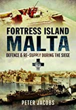 Fortress Island Malta: Defence and Re-Supply During the Siege