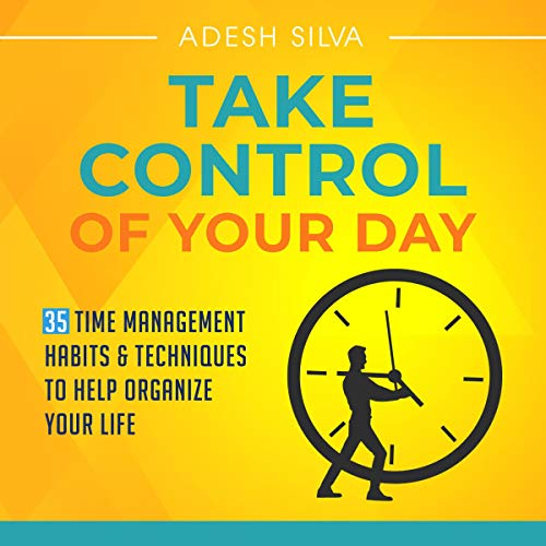 Take Control of Your Day: 35 Time Management Habits & Techniques to Help Organize Your Life cover art