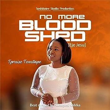 No more blood shed/Eje Jesu