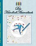 Das Handball Ausmalbuch: Handballmotive zum Ausmalen, Malbuch, Farben, Farbstifte, Erwachsene, Kinder, Geschenkbuch, Handballspieler, ... Entspannung, Meditation, Stress, Bestseller - Theo von Taane