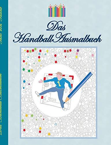 Das Handball Ausmalbuch: Handballmotive zum Ausmalen, Malbuch, Farben, Farbstifte, Erwachsene, Kinder, Geschenkbuch, Handballspieler, ... Entspannung, Meditation, Stress, Bestseller