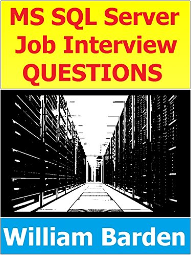 MS SQL, T-SQL, and SQL Server Interview Questions: Hundreds of Questions, Responses,...