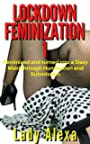 Lockdown Feminization 1: Feminized and turned into a sissy maid through humiliation and submission