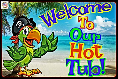 Save %55 Now! Welcome to Our Hot Tub All Weather Metal 8″X12″ Sign Luau Pool Hot Tub Beach