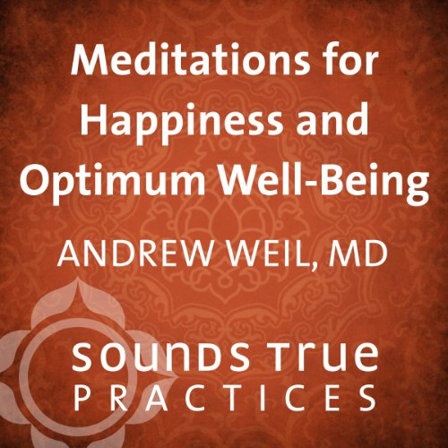Meditations for Happiness and Optimum Well Being                   By:                                                                                                                                 Andrew Weil MD                               Narrated by:                                                                                                                                 Andrew Weil MD                      Length: 26 mins     34 ratings     Overall 4.3