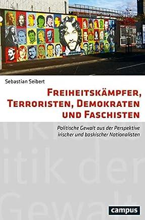 Freiheitskämpfer, Terroristen, Demokraten und Faschisten: Politische Gewalt aus der Perspektive irischer und baskischer Nationalisten