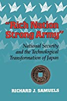 Rich Nation, Strong Army: National Security and the Technological Transformation of Japan (Cornell Studies in Political Economy (Paperback))