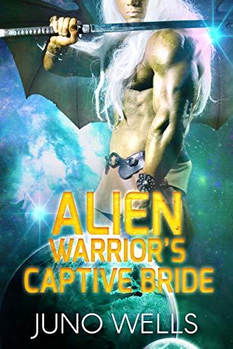 Alien Warrior's Captive Bride: A SciFi Alien Romance (Draconian Warriors Book 1) by [Juno Wells]