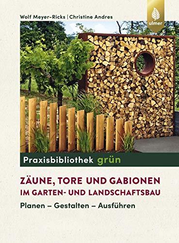 Zäune, Tore und Gabionen im Garten- und Landschaftsbau: Planen - Gestalten - Ausführen