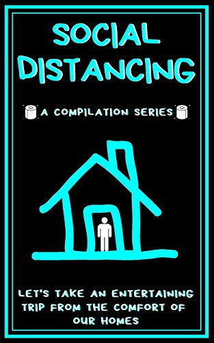 Social Distancing: A Compilation Series, Let's Take An Entertaining Trip From The Comfort Of Our Homes