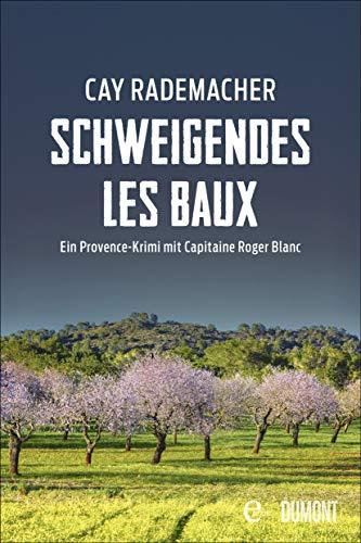 Schweigendes Les Baux: Ein Provence-Krimi mit Capitaine Roger Blanc (Capitaine Roger Blanc ermittelt 8)
