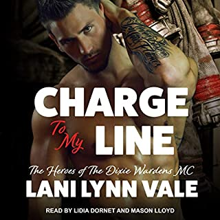 Charge to My Line     Heroes of Dixie Wardens MC Series, Book 6              By:                                                                                                                                 Lani Lynn Vale                               Narrated by:                                                                                                                                 Lidia Dornet,                                                                                        Mason Lloyd                      Length: 6 hrs and 10 mins     95 ratings     Overall 4.9