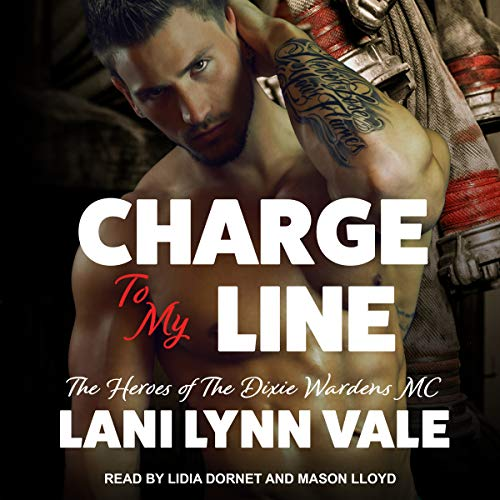 Charge to My Line     Heroes of Dixie Wardens MC Series, Book 6              Written by:                                                                                                                                 Lani Lynn Vale                               Narrated by:                                                                                                                                 Lidia Dornet,                                                                                        Mason Lloyd                      Length: 6 hrs and 10 mins     1 rating     Overall 5.0