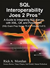 SQL Interoperability Joes 2 Pros: A Guide to Integrating SQL Server with XML, C#, and PowerShell (Sql Exam Prep Series 70-433) (Volume 5)
