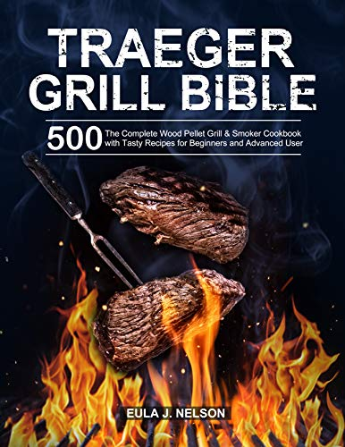 Traeger Grill Bible: The Complete Wood Pellet Grill & Smoker Cookbook with 500 Tasty Recipes for Beginners and Advanced User (English Edition)