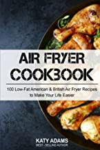 Air Fryer Cookbook: 100 Low-Fat American & British Air Fryer Recipes to Make You