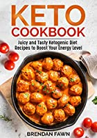 Keto Cookbook: Juicy and Tasty Ketogenic Diet Recipes to Boost Your Energy Level